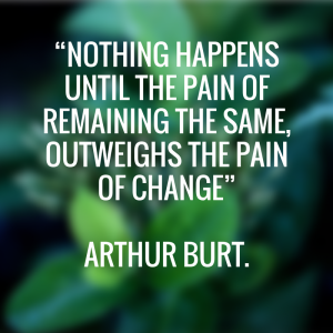 nothing-happens-until-the-pain-of-remaining-the-same-outweighs-the-pain-of-changearthur-burt
